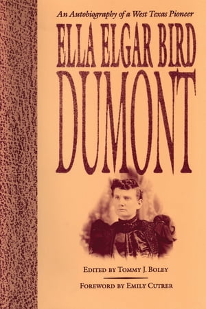 Ella Elgar Bird Dumont An Autobiography of a West Texas Pioneer