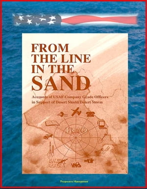 From The Line In The Sand: Accounts of USAF Company Grade Officers in Support of Desert Shield / Desert Storm