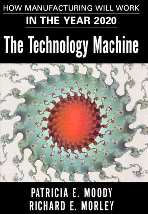 The Technology Machine How Manufacturing Will Work in the Year 2000
