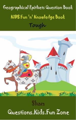 Geographical Epithets Question Book: Kids Fun 'n' Knowledge Book Tough Level