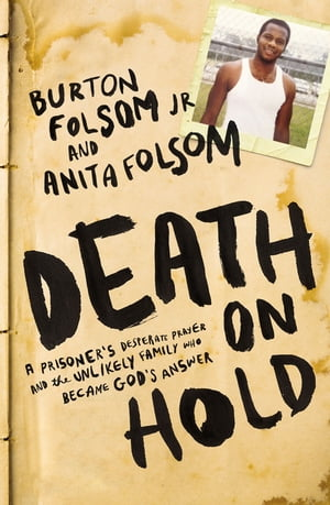 Death on Hold A Prisoner's Desperate Prayer and the Unlikely Family Who Became God's Answer