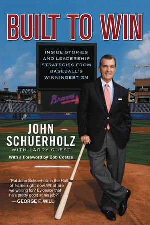 Built to Win Inside Stories and Leadership Strategies from Baseball's Winningest GM