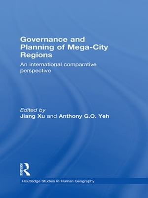 Governance and Planning of Mega-City Regions An International Comparative Perspective