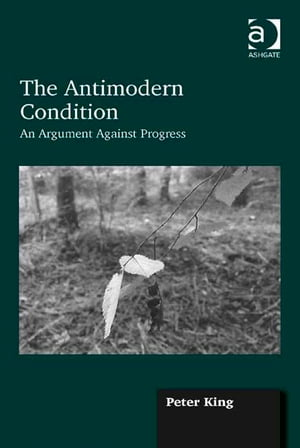 The Antimodern Condition An Argument Against Progress