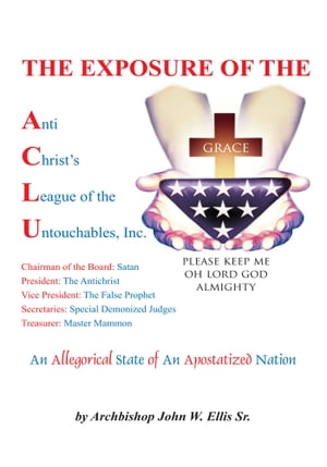 The Exposure of Anti Christ's League Of The Untouchables,  Inc.