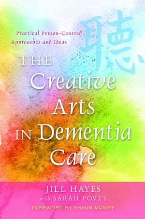 The Creative Arts in Dementia Care Practical Person-Centred Approaches and Ideas