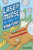 Laser Moose and Rabbit Boy: Disco Fever (Laser Moose and Rabbit Boy series, Book 2) Cover Image