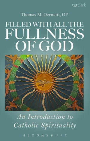 Filled with all the Fullness of God An Introduction to Catholic Spirituality