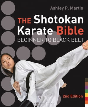The Shotokan Karate Bible 2nd edition Beginner to Black Belt