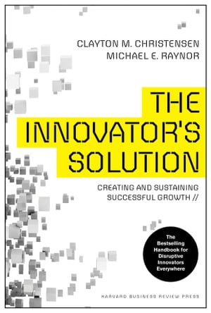 The Innovator's Solution Creating and Sustaining Successful Growth