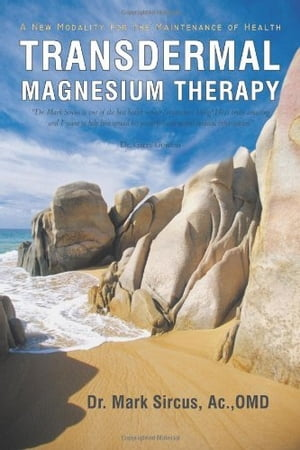 Transdermal Magnesium Therapy A New Modality for the Maintenance of Health