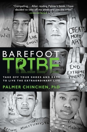 Barefoot Tribe Take Off Your Shoes and Dare to Live the Extraordinary Life
