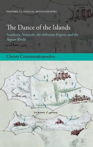 The Dance of the Islands Insularity,  Networks,  the Athenian Empire,  and the Aegean World