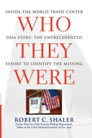 Who They Were Inside the World Trade Center DNA Story: The Unprecedented Effort to Identify the Missing