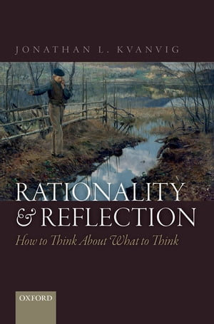 Rationality and Reflection How to Think About What to Think