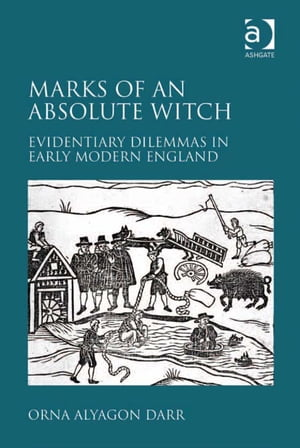 Marks of an Absolute Witch Evidentiary Dilemmas in Early Modern England