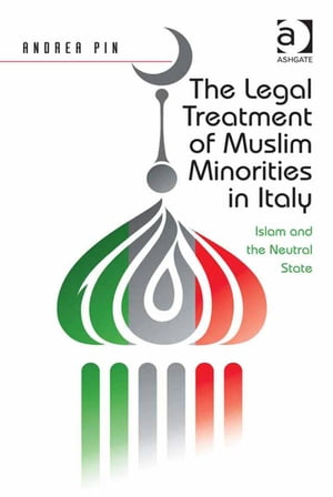 The Legal Treatment of Muslim Minorities in Italy Islam and the Neutral State