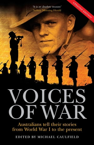 The Voices of War Australians tell their stories from World War I to the present