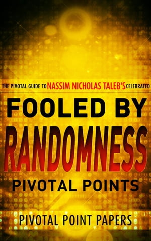 Fooled by Randomness Pivotal Points Pivotal Point Papers