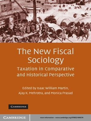 The New Fiscal Sociology Taxation in Comparative and Historical Perspective