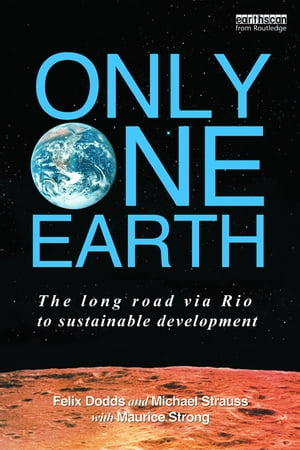 Only One Earth The Long Road via Rio to Sustainable Development