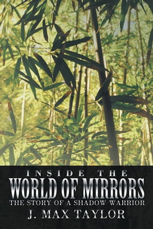 Inside the World of Mirrors The Story of a Shadow Warrior