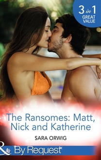 The Ransomes: Matt, Nick and Katherine: Pregnant with the First Heir (The Wealthy Ransomes, Book 1) / Revenge of the Second Son (The Wealthy Ransomes, Book 2) / Scandals from the Third Bride (The Wealthy Ransomes, Book 3) (Mills & Boon By Request)