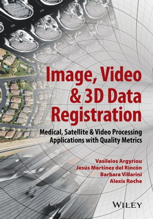 Image,  Video and 3D Data Registration Medical,  Satellite and Video Processing Applications with Quality Metrics