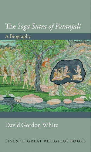 """The """"Yoga Sutra of Patanjali"""" A Biography"""