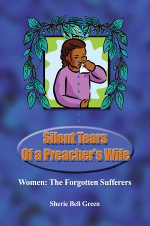 Silent Tears of a Preacher's Wife Women: The Forgotten Sufferers