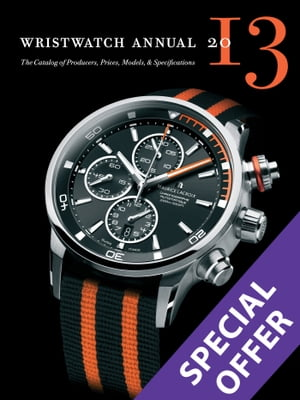 Wristwatch Annual 2013 The Catalog of Producers,  Prices,  Models,  and Specifications