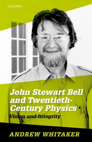 John Stewart Bell and Twentieth-Century Physics Vision and Integrity