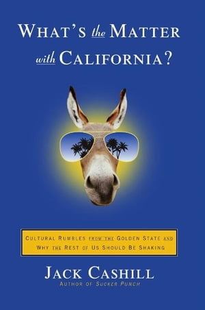 What's the Matter with California? Cultural Rumbles from the Golden State and Why the Rest of Us Should Be Shaking