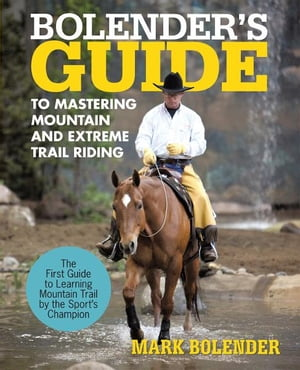 Bolender's Guide to Mastering Mountain and Extreme Trail Riding