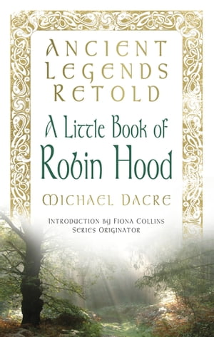 Ancient Legends Retold: Tales of Robin Hood,  The Five Early Ballads Tales of Robin Hood,  The Five Early Ballads