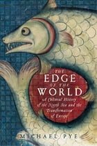 The Edge of the World: A Cultural History of the North Sea and the Transformation of Europe Cover Image
