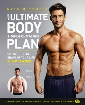 Your Ultimate Body Transformation Plan: Get into the best shape of your life ? in just 12 weeks