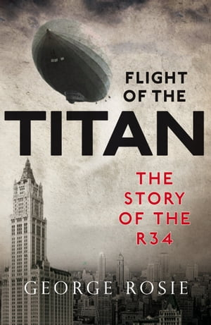 The Flight of the Titan The Story of the R34