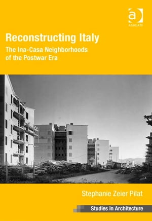 Reconstructing Italy The Ina-Casa Neighborhoods of the Postwar Era