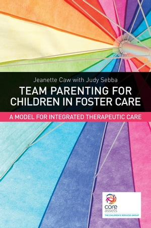 Team Parenting for Children in Foster Care A Model for Integrated Therapeutic Care
