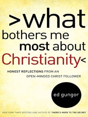 What Bothers Me Most about Christianity Honest Reflections from an Open-Minded Christ Follower