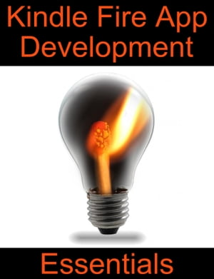 Kindle Fire App Development Essentials Developing Android Apps for the Kindle Fire
