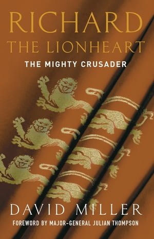 Richard the Lionheart The Mighty Crusader