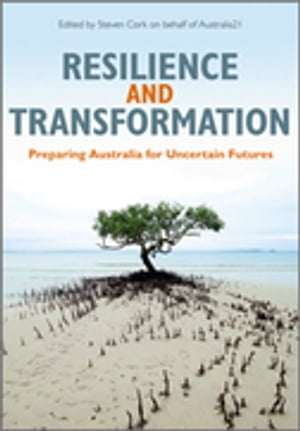 Resilience and Transformation Preparing Australia for Uncertain Futures