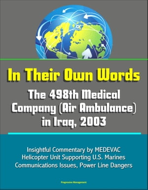 In Their Own Words: The 498th Medical Company (Air Ambulance) in Iraq,  2003 - Insightful Commentary by MEDEVAC Helicopter Unit Supporting U.S. Marines