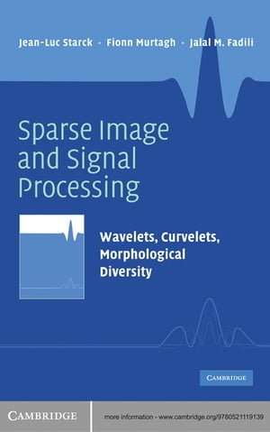 Sparse Image and Signal Processing Wavelets,  Curvelets,  Morphological Diversity