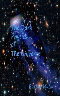 The Dark Physics of The Universe