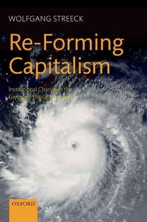 Re-Forming Capitalism Institutional Change in the German Political Economy