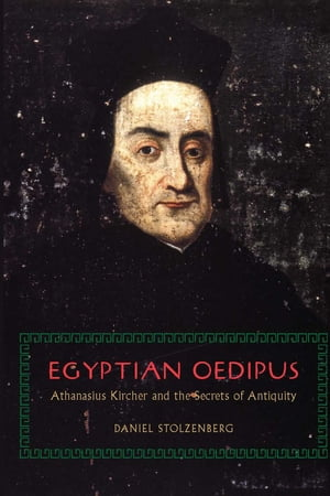 Egyptian Oedipus Athanasius Kircher and the Secrets of Antiquity
