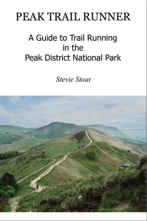 Peak Trail Runner A Guide to Trail Running in the Peak District National Park